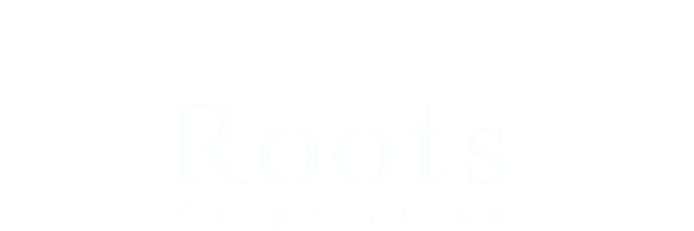 Produce value for customers お客様に真の価値を提供する Roots Corporation